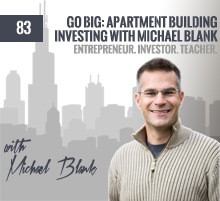 83: Go Big: Apartment Building Investing with Michael Blank