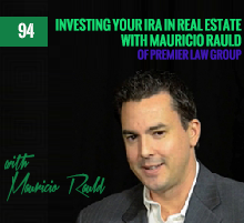 94: Investing Your IRA in Real Estate with Mauricio Rauld