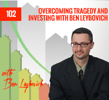 102: Overcoming Tragedy and Investing with Ben Leybovich