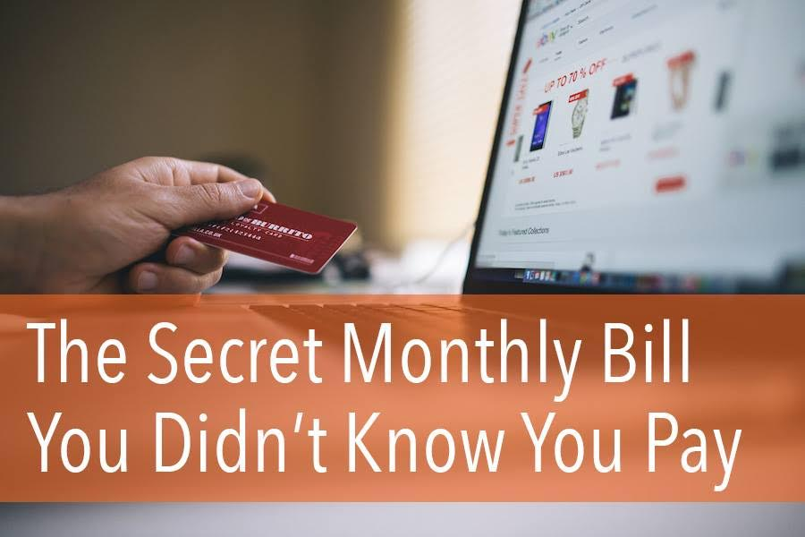 The Secret Monthly Bill You Didn't Know You Pay
