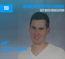 110: Being Wealthy Is A Choice