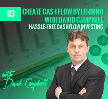 113: Create Cash Flow By Lending with David Campbell
