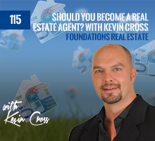 115: Should You Become A Real Estate Agent? With Kevin Cross