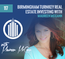 117: Birmingham Turnkey Real Estate Investing with Maureen McCann