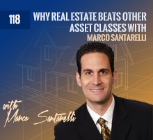 118: Why Real Estate Beats Other Asset Classes with Marco Santarelli