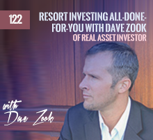 122: Resort Investing All-Done-For-You with Dave Zook