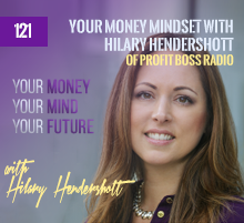 121: Your Money Mindset with Hilary Hendershott of Profit Boss Radio
