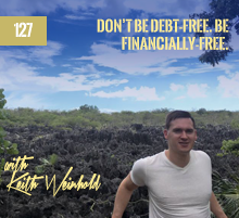 127: Don't Be Debt-Free. Be Financially-Free.