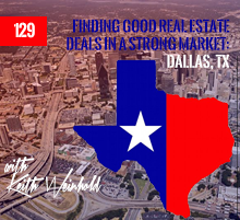 129: Finding Good Real Estate Deals In A Strong Market: Dallas, TX