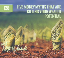 128: Five Money Myths That Are Killing Your Wealth Potential