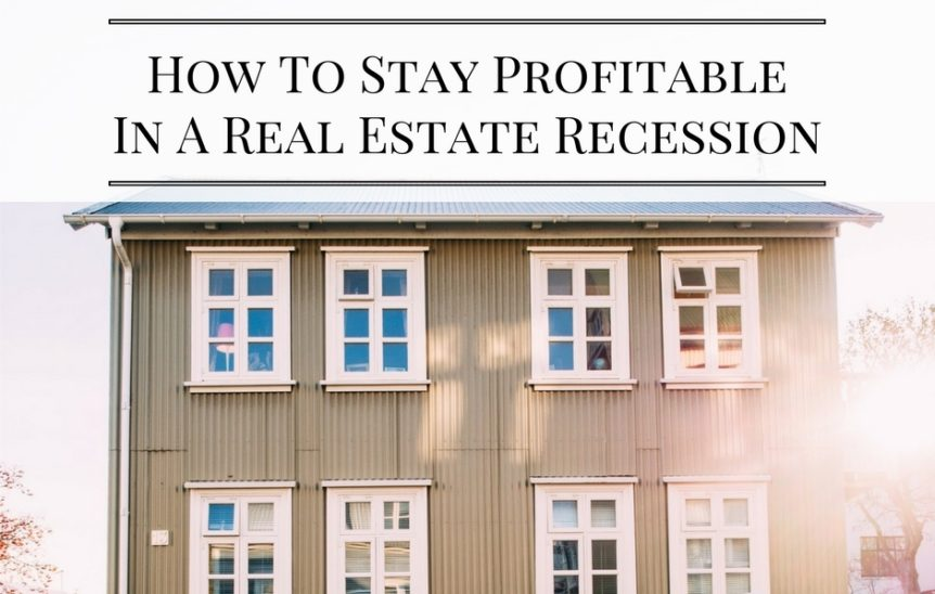 How To Stay Profitable In A Real Estate Recession