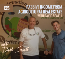125: Passive Income from Agricultural Real Estate with David Sewell