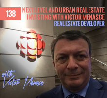 138: Next-Level and Urban Real Estate Investing with Victor Menasce