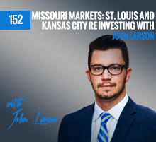 152: Missouri Markets: St. Louis and Kansas City RE Investing with John Larson
