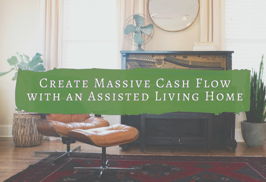 Create Massive Cash Flow with an Assisted Living Home