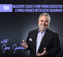 158: Massive Cash Flow From Assisted Living Homes with Gene Guarino