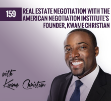 159: Real Estate Negotiation with the American Negotiation Institute's Founder, Kwame Christian