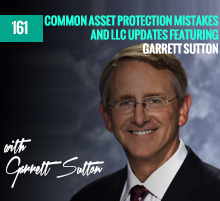 161: Common Asset Protection Mistakes, and LLC Updates featuring Garrett Sutton