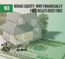 163: Home Equity: Why Financially Free Beats Debt Free