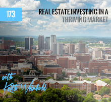 173: Real Estate Investing In A Thriving Market