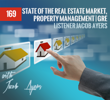 169: State Of The Real Estate Market, Property Management | GRE Listener Jacob Ayers
