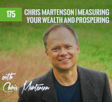 175: Chris Martenson | Measuring Your Wealth and Prospering