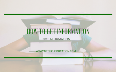 How To Get Information, Not Affirmation