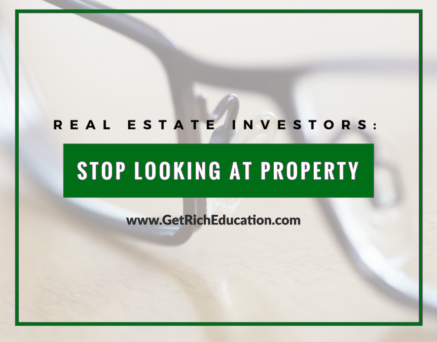 Real Estate Investors: Stop Looking At Property