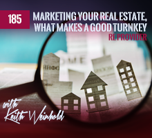 185: Marketing Your Real Estate, What Makes A Good Turnkey RE Provider