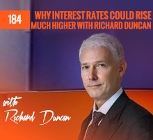 184: Why Interest Rates Could Rise Much Higher with Richard Duncan