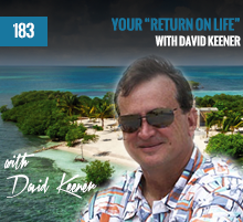 "183: Your ""Return On Life"" with David Keener"