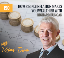 190: How Rising Inflation Makes You Wealthier with Richard Duncan