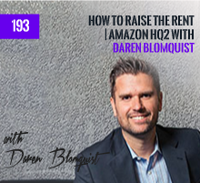 193: How To Raise The Rent | Amazon HQ2 with Daren Blomquist