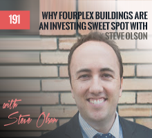 191: Why Fourplex Buildings Are An Investing Sweet Spot with Steve Olson