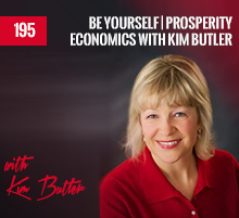 195: Be Yourself | Prosperity Economics with Kim Butler