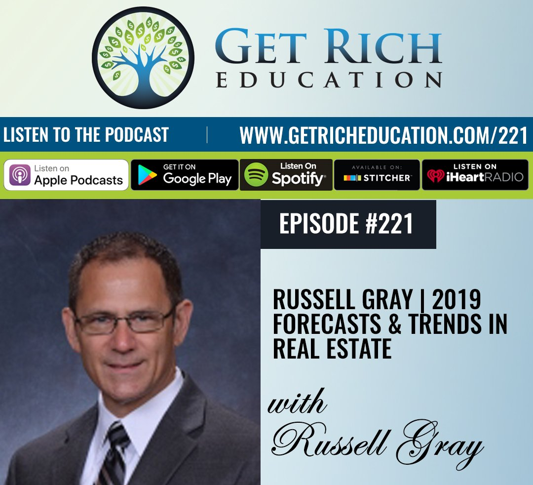 221: Russell Gray | 2019 Forecasts & Trends in Real Estate