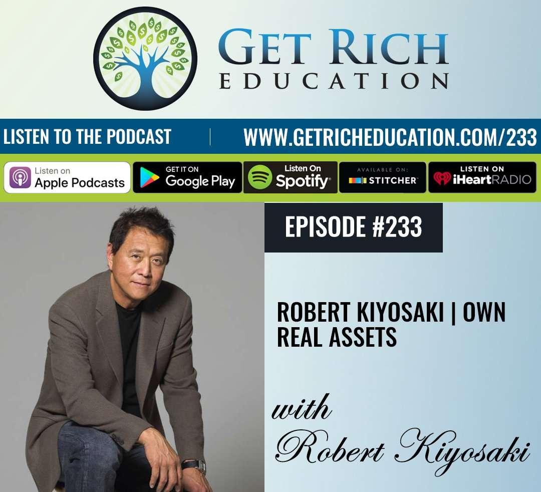 233: Robert Kiyosaki | Own Real Assets