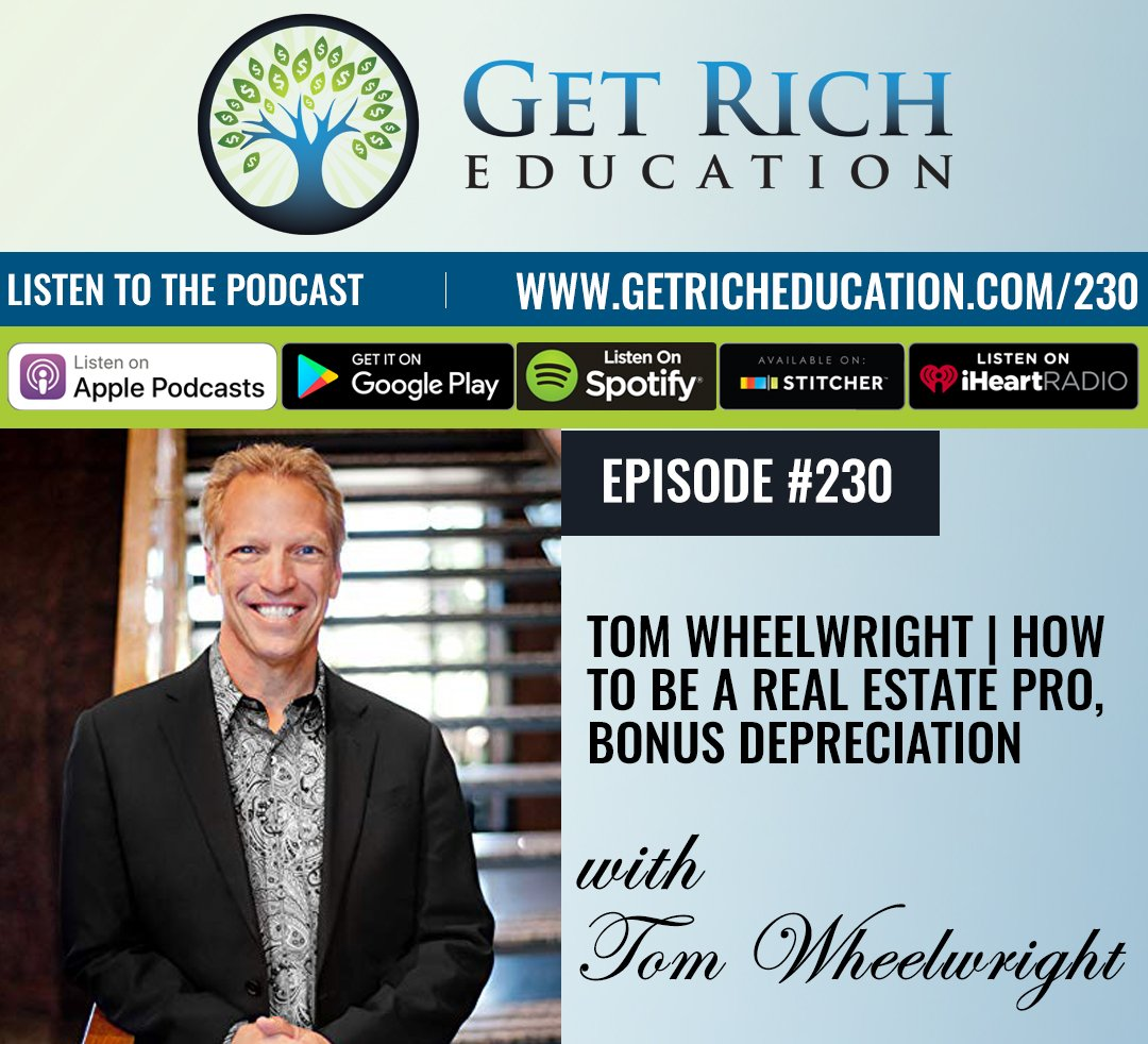 230: Tom Wheelwright | How To Be A Real Estate Pro, Bonus Depreciation