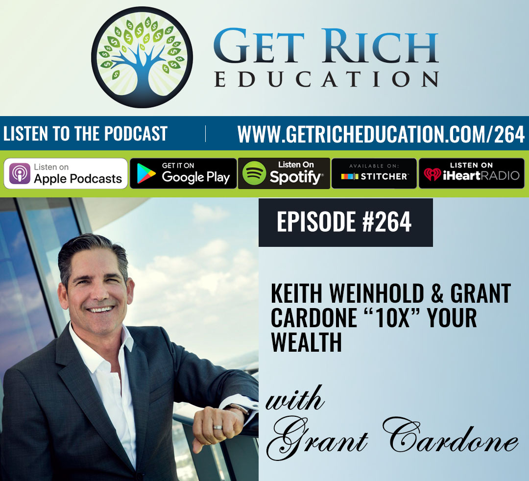 "264: Keith Weinhold & Grant Cardone ""10X"" Your Wealth"