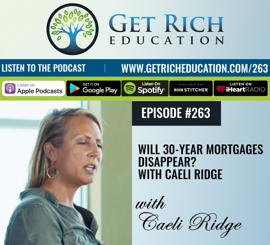 263: Will 30-Year Mortgages Disappear? With Caeli Ridge