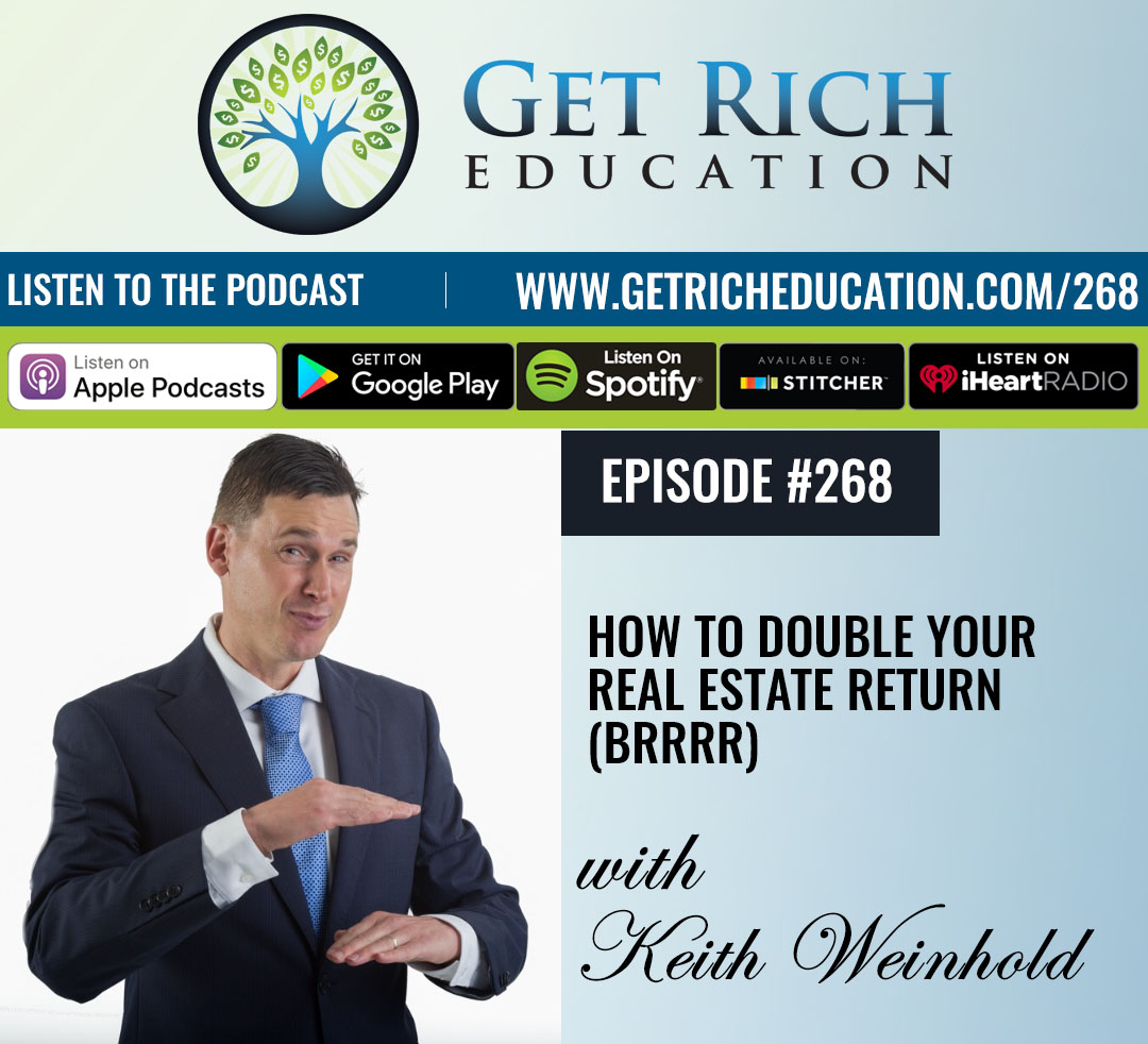 268: How To Double Your Real Estate Return (BRRRR)