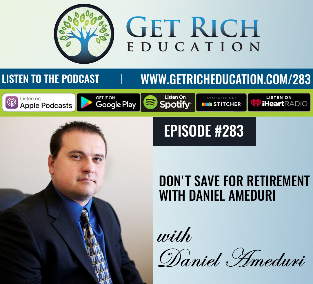 283: Don't Save For Retirement with Daniel Ameduri