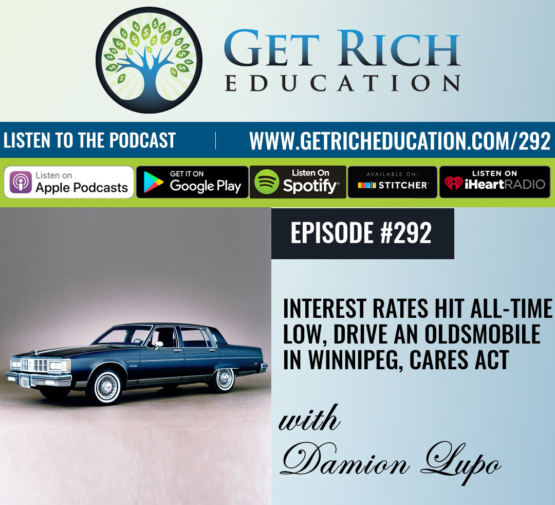 292: Interest Rates Hit All-Time Low, Drive An Oldsmobile In Winnipeg, CARES Act with Damion Lupo