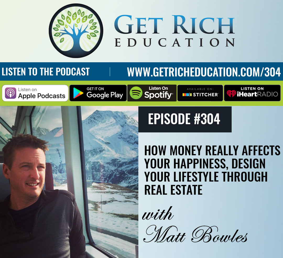 304: How Money Really Affects Your Happiness, Design Your Lifestyle Through Real Estate