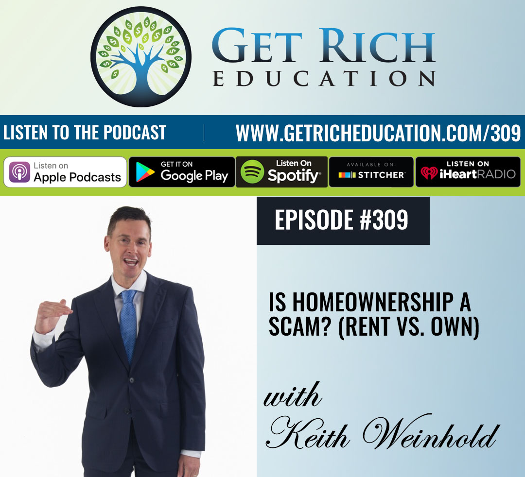 309: Is Homeownership A Scam? (Rent vs. Own)