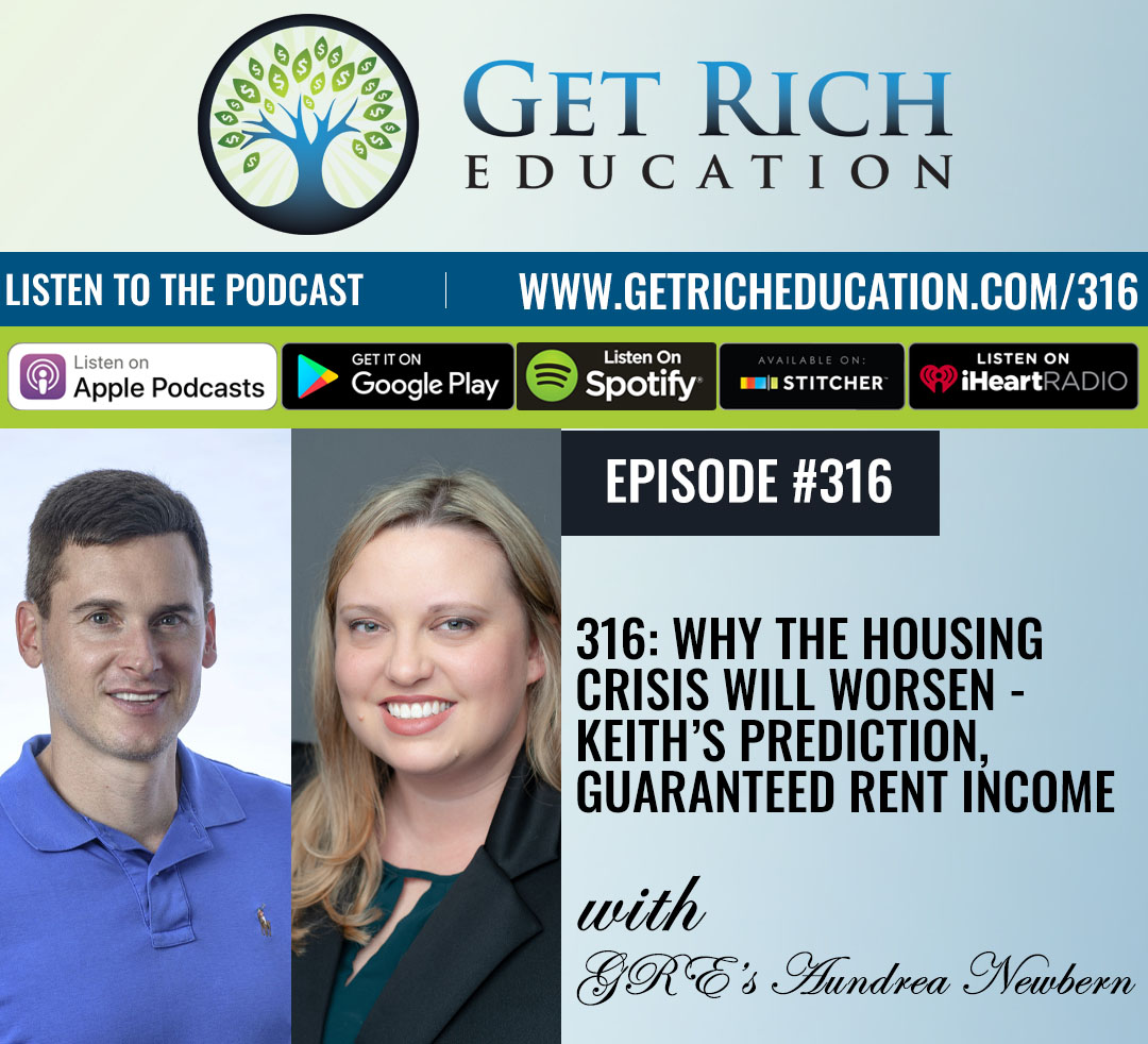 316: Why The Housing Crisis Will Worsen – Keith's Prediction, Guaranteed Rent Income with GRE's Aundrea Newbern